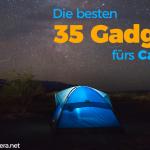 Die 35 besten Camping Gadgets fürs Zelten, für Festivals & fürs Caravaning